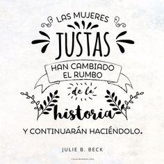 Las mujeres justas han cambiado el rumbo de la historia y continuarán haciéndolo. –Julie B. Beck  canalmormon.org, SUD, inspiración, Memes SUD
