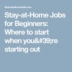 Stay-at-Home Jobs for Beginners: Where to start when you're starting out