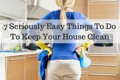 7 Seriously Easy Things To Do To Keep Your House Clean. ad