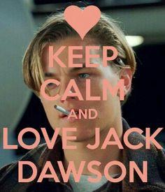 Keep calm and love Jack Dawson<3