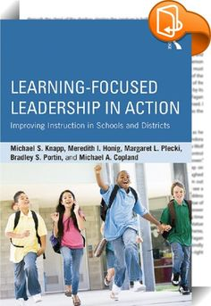 """Learning-Focused Leadership in Action    :  In an educational context where school and district performance is of increasing focus, it's essential for leaders at all levels of the educational system to focus on improving student performance. This volume zeros in on a promising set of strategies and practices for all leaders to motivate, support, and sustain learning in contemporary schools. Learning-Focused Leadership in Action explores what it means for educational leadership to be """"l..."""
