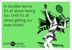 Free and Funny Sports Ecard: In doubles tennis, it's all about having fun. Until it's all about getting our butts kicked. Create and send your own custom Sports ecard. Tennis Tips, Sport Tennis, Play Tennis, Tennis Funny, Tennis Humor, Tennis Online, Tennis Party, Tennis World, Butt Kicks