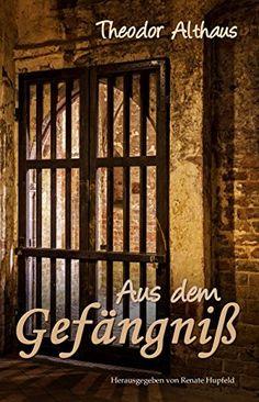 Aus dem Gefängniß: Deutsche Erinnerungen und Ideale von T…