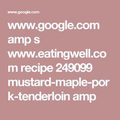 www.google.com amp s www.eatingwell.com recipe 249099 mustard-maple-pork-tenderloin amp