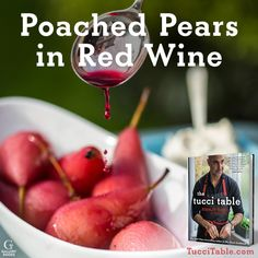 Recipe for Poached Pears in Red Wine from Stanley Tucci's new cookbook THE TUCCI TABLE