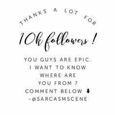 OH MY GOD!  10 k followers almost seems like a dream. For a regular person like me to get to this point is astonishing to me.  Yet you guys are the ones who have made this dream come true for me ! I sincerely can't thank you guys enough for this !  And thus I'm really interested in knowing where do you guys live. So comment below and I would love to know where in this world are you guys!?! Also I'm thinking of putting some quotes stuff here. If you like the idea put also in the comments…