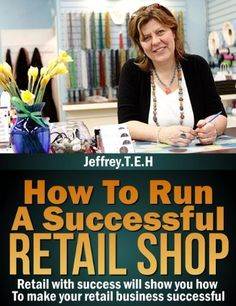 How To Run A Successful Retail Shop - Retail with success will show how (1) by Jeffrey T.E.H, http://www.amazon.com/dp/B00BRY0XQY/ref=cm_sw_r_pi_dp_Ehkcsb16QQNWB