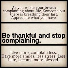 Be thankful and stop complaining.