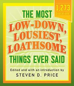 The Most Low-Down, Lousiest, Loathsome Things Ever Said (... https://www.amazon.com/dp/1493029444/ref=cm_sw_r_pi_dp_x_HxWgzb0B3J72G