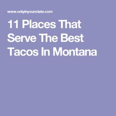 11 Places That Serve The Best Tacos In Montana