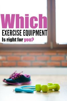 Choosing the right exercise equipment for you.