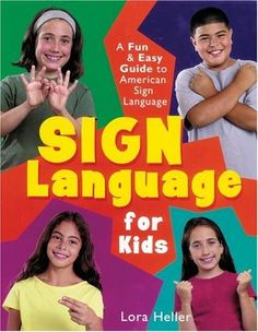Sign Language for Kids: A Fun & Easy Guide to American Sign Language by Lora Heller, http://www.amazon.com/dp/1402706723/ref=cm_sw_r_pi_dp_lNirub16A1XSX