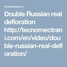 Double Russian real defloration http://tecnomectrani.com/en/video/double-russian-real-defloration/