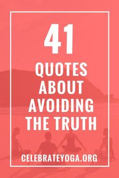41 Quotes About Avoiding the Truth