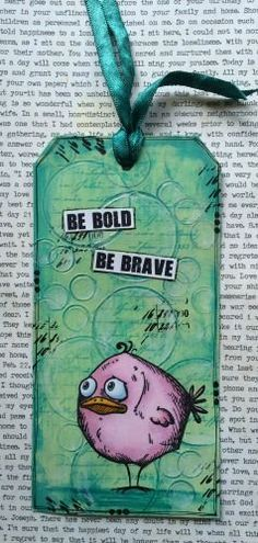 Be bold, be brave.