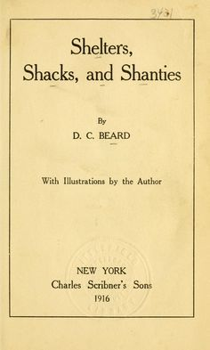 Shelters, Shacks, and Shanties, by Daniel Carter Beard