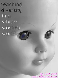 Teaching Diversity in a White-Washed World -- written by a pink parent whose children aren't pink http://imaginationsoup.net/2010/11/teaching-diversity-children-in-a-white-washed-world/