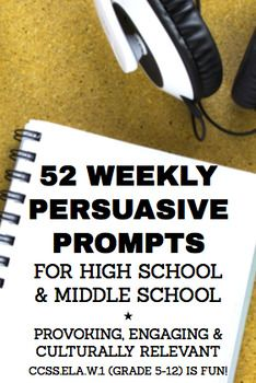 Persuasive Writing Prompts High School & Middle School: FREEBIE: 52 Weekly Persuasive Writing Prompts for Middle or High School  Enjoy engaging, culturally-relevant, persuasive topics for teenagers!  Persuasive writing ideas and debate topics for the entire year!  Spark interesting and enthusiastic discussion!