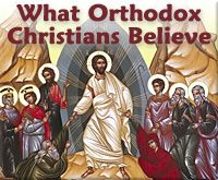 What Orthodox Christians Believe | Antiochian Orthodox Christian Archdiocese