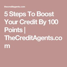 5 Steps To Boost Your Credit By 100 Points | TheCreditAgents.com How To Fix Credit, Good Credit Score, All You Need Is, Rebuilding Credit, Apply For A Loan, Money Problems, Credit Bureaus, Money Matters, Scores