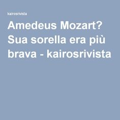 Amedeus Mozart? Sua sorella era più brava - kairosrivista