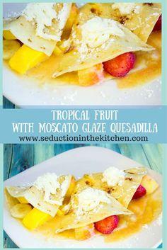 Tropical Fruit With Moscato Glaze Quesadilla #SundaySupper