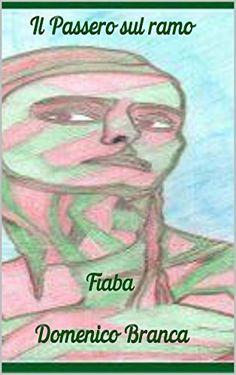 VI-Fiaba: Il passero sul ramo (Serie di fiabe Vol. 6) (Italian Edition) by Domnico Branca     in arte Path http://www.amazon.com/dp/B00ML5PY3K/ref=cm_sw_r_pi_dp_3pC3vb1FW6JTG