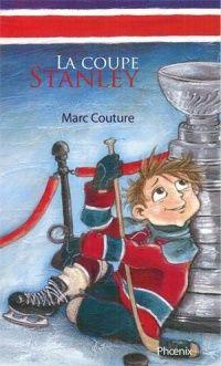 Coupe Stanley (La) - Marc Couture