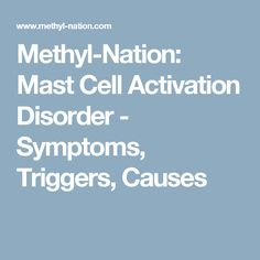 Methyl-Nation: Mast Cell Activation Disorder - Symptoms, Triggers, Causes