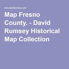 Map Fresno County. - David Rumsey Historical Map Collection