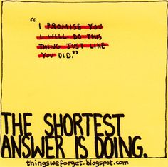 Things We Forget: 874: The shortest answer is doing.