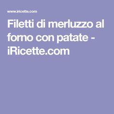 Filetti di merluzzo al forno con patate - iRicette.com