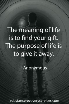 Positive Inspirational Quotes: The meaning of life is to find your gift.The purpose of life is to give it away.  Follow: https://www.pinterest.com/SubstanceAR/