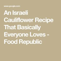 An Israeli Cauliflower Recipe That Basically Everyone Loves - Food Republic
