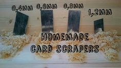 Homemade card scrapers.  I tried to make a cabinet scraper once, but it didn't work.  Maybe this would be better.
