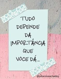Everything depens on the importance you give it. More Than Words, Some Words, Motivational Phrases, Inspirational Quotes, Words Quotes, Me Quotes, Story Instagram, Little Bit, Inspire Me