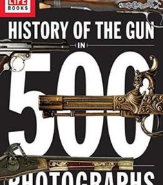 History Of The Gun In 500 Photographs PDF