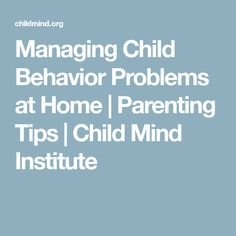 Managing Child Behavior Problems at Home | Parenting Tips | Child Mind Institute