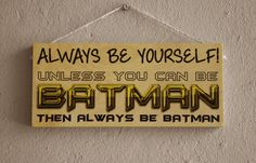 Always Be Yourself Unless You Can Be Batman Then by NicheWood Batman Sign, Funny Wood Signs, Custom Wooden Signs, Always Be, Crafty, Canning, Handmade Gifts, Etsy, Home Decor
