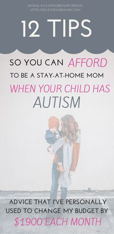 12 Tips About How To Afford To Be A Stay At Home Mom When Your Child Has Autism