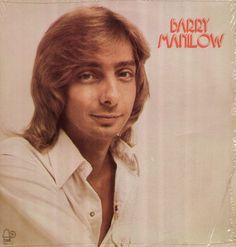 Barry Manilow ~ we always rocked out to Barry's records in the house!