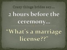 what's a marriage license?   Visit http://www.bookmorebrides.com/crazy-things-brides-say-part-2/ for more Wedding Business Tips.
