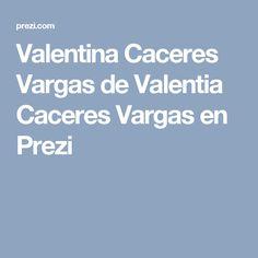 Valentina Caceres Vargas de Valentia Caceres Vargas en Prezi