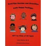 Good Bye Ouchies and Grouchies Hello Happy Feelings: EFT for Kids of All Ages by Lynne Namka (May 2003)
