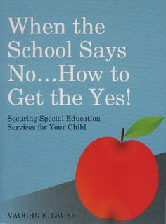 When the School Says No When the School Says No...How to Get the Yes! Securing Special Education Services for Your Child