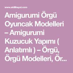 Amigurumi Örgü Oyuncak Modelleri – Amigurumi Kuzucuk Yapımı ( Anlatımlı ) – Örgü, Örgü Modelleri, Örgü Örnekleri, Derya Baykal Örgüleri