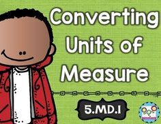 Converting units of measure:This math set is tied directly to the fifth grade common core MD.1.This set is the perfect tool to teach your students the first Measurement and Data standard in the common core. By completing the activities in this set, your students will understand how to convert measurement units.