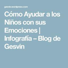 Cómo Ayudar a los Niños con sus Emociones   Infografía – Blog de Gesvin
