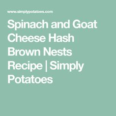 Spinach and Goat Cheese Hash Brown Nests Recipe | Simply Potatoes