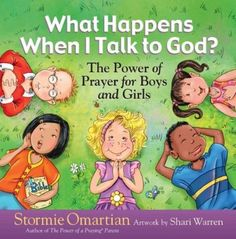 Book Review of What Happens When I Talk to God: The Power of Prayer for Boys and Girls. Stormie Omartian encourages children to pray in this children's book.
